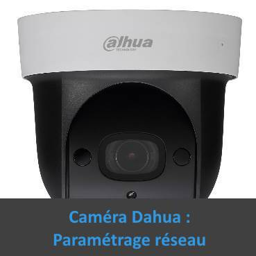 Caméra Dahua paramétrage réseau photo tutoriel